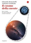 Il cosmo della mente. Breve storia di come l'uomo ha creato l'Universo Ebook di  Edoardo Boncinelli, Antonio Ereditato