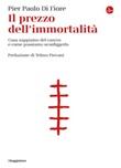 Il prezzo dell'immortalità. Cosa sappiamo del cancro e come possiamo sconfiggerlo Ebook di Di Fiore Pier Paolo
