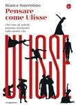 Pensare come Ulisse. Che cosa gli antichi possono insegnarci sulla nostra vita Ebook di  Bianca Sorrentino