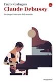 Claude Debussy. Ovunque lontano dal mondo Ebook di  Enzo Restagno