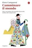 Camminare il mondo. Vita e avventure di Leonardo Fioravanti, medico del Cinquecento Ebook di  Piero Camporesi