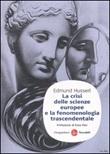 La crisi delle scienze europee e la fenomenologia trascendentale Libro di  Edmund Husserl