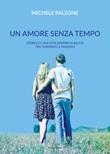 Un amore senza tempo. Storia di una vita sempre in bilico tra tormenti e passioni Libro di  Michele Falzone