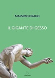 Il gigante di gesso Libro di  Massimo Drago