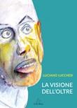 La visione dell'oltre Libro di  Luciano Lucchesi