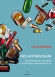 Noi antabusiani. Come sopravvivere all'antabuse e sconfiggere la dipendenza da alcol Libro di  Lucia Besana