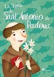 La storia di Sant'Antonio di Padova Libro di  Giusy Capizzi, Francesca Fabris