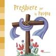 Preghiere per la Pasqua. Ediz. illustrata Libro di  Francesca Fabris