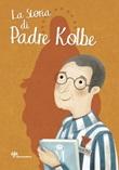 La storia di padre Kolbe Libro di  Antonella Pandini