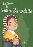 La storia di santa Bernardette Libro di  Antonella Pandini