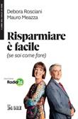 Risparmiare è facile (se sai come fare) Libro di  Mauro Meazza, Debora Rosciani