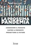 La prossima pandemia. Conoscere il passato, capire il presente, progettare il futuro Ebook di  Mattia Losi