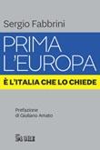 Prima l'Europa. È l'Italia che lo chiede Ebook di  Sergio Fabbrini