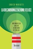 La decarbonizzazione felice. Un modello green a misura d'Italia Ebook di  Enrico Mariutti
