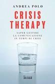 Crisis therapy. Saper gestire la comunicazione in tempi di crisi Ebook di  Andrea Polo