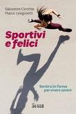 Sportivi e felici. Sentirsi in forma per vivere sereni Ebook di  Salvatore Ciconte, Marco Gregoretti
