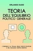 Teoria dell'equilibrio politico generale. L'origine e la trama delle scelte politiche e del dualismo destra-sinistra Ebook di  Orlando Sudd
