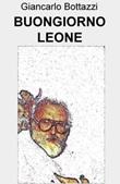 Buongiorno Leone. Tutti i film di Sergio Leone ripercorsi uno dopo l'altro alla scoperta del valore culturale della sua opera Ebook di  Giancarlo Bottazzi