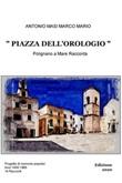 Piazza dell'Orologio. Polignano a Mare racconta. Testo italiano e polignanese Ebook di  Antonio Marco Mario Masi