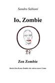 Io, Zombie. Zen Zombie. Storia zen di uno zombie che voleva essere uomo Ebook di  Sandro Sabioni