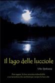 Il Lago delle lucciole. Due amici, la loro amicizia indissolubile e un'avventura che cambiera per sempre le loro vite Ebook di  Vito Spatuzza