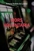 Mors voluntaria Ebook di  Roberto Rodolfo De Lorenzi