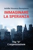 """Immaginare la speranza. The """"O"""" - L'Organizzazione Ebook di  Achille Vincenzo Benegiamo"""