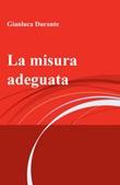 La misura adeguata Ebook di  Gianluca Durante