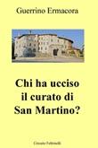 Chi ha ucciso il curato di San Martino? Ebook di  Guerrino Ermacora