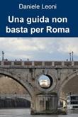 Una guida non basta per Roma Ebook di  Daniele Leoni