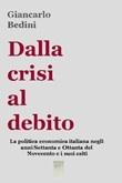 Dalla crisi al debito. La politica economica italiana negli anni Settanta e Ottanta del Novecento e i suoi esiti Ebook di  Giancarlo Bedini