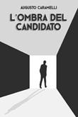 L' ombra del candidato Ebook di  Augusto Caramelli