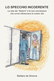 Lo specchio incoerente. La rete dei «Sistemi» e le loro connessioni che ormai influenzano le nostre vite Ebook di  Stefano De Simone