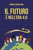 Il futuro è nell'era 4.0 Ebook di  Daniela Baccalaro