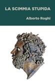 La scimmia stupida Ebook di  Alberto Roghi