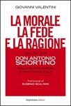 La morale, la fede e la ragione. Dialogo con don Antonio Sciortino sulla nuova Chiesa di papa Francesco