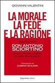 La morale, la fede e la ragione. Dialogo con don Antonio Sciortino sulla nuova Chiesa di papa Francesco Libro di  Giovanni Valentini