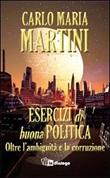 Esercizi di buona politica. Oltre l'ambiguità e la corruzione Libro di  Carlo Maria Martini