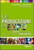 Le provocazioni di Expo. La salute del pianeta nelle mani del consumatore Libro di  Andrea Martire, Davide Tentori