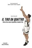 Il tiro da quattro. Storia di un anno irripetibile a Basket City Ebook di  Dario Ronzulli