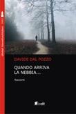 Quando arriva la nebbia... Libro di  Davide Dal Pozzo