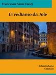 Ci vediamo da Jole Ebook di  Francesco Paolo Tanzj, Francesco Paolo Tanzj