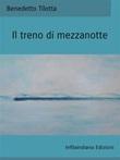 Il treno di mezzanotte Ebook di  Benedetto Tilotta, Benedetto Tilotta
