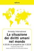 Amnesty International. Rapporto 2018-2019. La situazione dei diritti umani nel mondo. Il 2018 e le prospettive per il 2019 Libro di