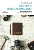 Dieci dritte per essere viaggiatore Ebook di  Davide Berruti, Davide Berruti