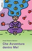 Che avventura dentro me! Ebook di  Aseel Roberto Barison, Aseel Roberto Barison