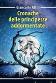 Cronache delle principesse addormentate Ebook di  Giancarlo Attili, Giancarlo Attili