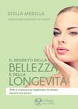 Il segreto della bellezza e della longevità. Arte e scienza per migliorare te stesso Libro di  Stella Merella