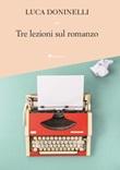 Tre lezioni sul romanzo. Nuova ediz. Ebook di  Luca Doninelli