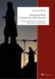 Immanuel Kant. L'architetto della «Neuzeit». Dall'abisso della ragione il fondamento della morale e della religione Ebook di  Vincenzo Vitiello
